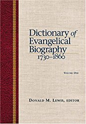 Dictionary of Evangelical Biography: 1730-1860